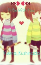 I'll Be With You || Chara x Reader x Frisk  by Yukina_Kushinada