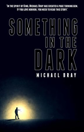 Something in the Dark by MichaelBray5