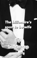 The Billionaire's soon to be wife by believerap