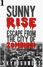 SUNNY RISE: Escape From The City Of Zombies! by SkyHighness
