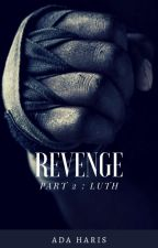 Revenge Part 2: LUTH by AdaHaris
