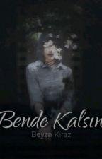 BENDE KALSIN by _BeyzaKiraz