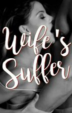 Wife's Suffer (Completed) by Spearexxe