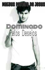 Dominado Pelos Desejos - Alisson - Livro 1  by MateusPereiraDeJesus