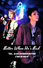Better When He's Bad #1 [HunHan] by kipunhun