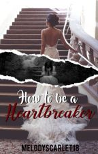 How to be a Heartbreaker(SMBG BOOK2) by MelodyScarlet18