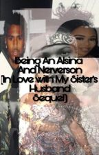 Being an Alsina & Neverson (In Love With My Sister's Husband Sequel) by qveen__mon