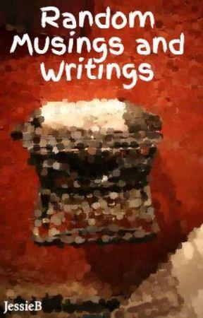 Random Musings and Writings by JessieB