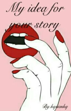My idea for your story  by kqsienkq