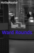 Ward Rounds  by beauchampnaylor