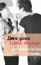 Love Your Little Things - Larry Stylinson FF by chocolatelou