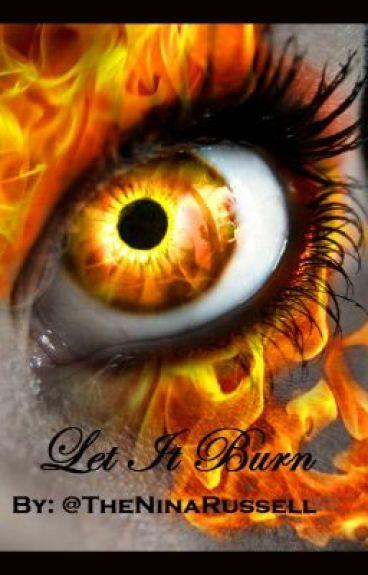 Let It Burn by TheNinaRussell