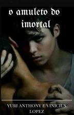 O amuleto do imortal (romance gay) by yuri_anthony3