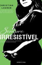 Sempre Irresistível  - Vol  3.6 - Christina Lauren by MilenaCosta160