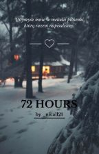 72 Hours ✔ by _nicall21