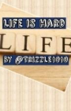 Life is Hard by Trizzle1010