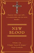 "New Blood Vol. 1 da Trilogia ""Laços De Sangue"" #TheWriters2017 by AlexMaquiavel"