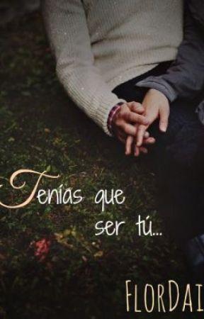Tenías que ser tú... © [#TQST1] by FlorDai
