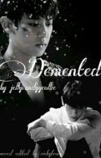 Demented  by Thitsar_Chanyeollie