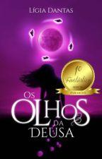 Os Olhos da Deusa (completo)  by LigiaDantasL