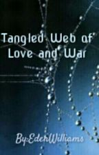 Tangled Web Of Love And War by EdenWilliams2