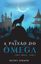 A paixão do ômega by kathysias