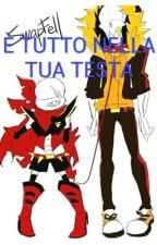 È TUTTO NELLA TUA TESTA by Undertale_time-