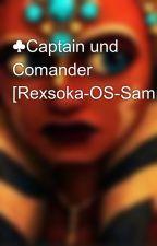 ♣Captain und Comander [Rexsoka-OS-Sammlung]♣ by Ahsoka14