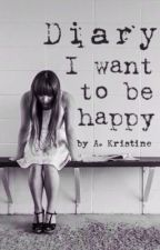 Diary, I want to be happy by a_kristine