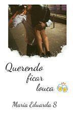 Querendo Ficar Louca ™ by Life_Crazy03