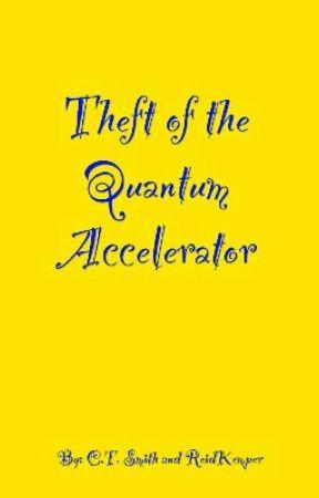 Theft of the Quantum Accelerator by ReidKemper