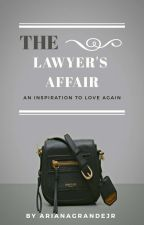 The Lawyer's Affair||✔️// #Wattys2017 by ArianaGrandejr