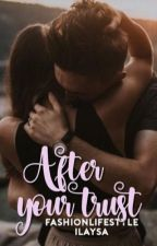 After your trust  // Wattys2017 by ilaysay