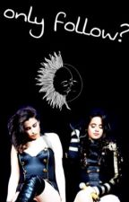 only follow? •camren• by steponbutera