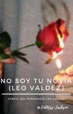 No soy tu novia (Leo Valdez) by ImMiss-Jackson