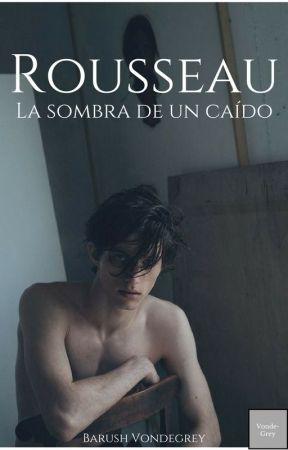 Rousseau: La sombra de un caído (Finalizada) by BarushVondegrey16