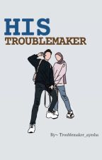 His Troublemaker by Troublemaker_Ayesha