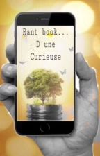 Rant Book...D'une curieuse  by ShootingStar456