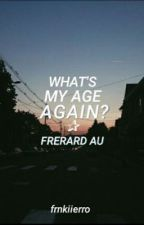 What's My Age Again? // Freard au by frnkiierro