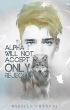 Alpha I Will Not Accept  I Only Reject! (Completed) by khassal
