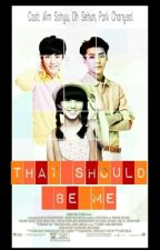 That Should Be Me by Kimchan98