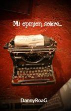 Mi opinion sobre... by DannyRoaG