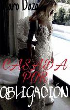 Casada Por Obligación© by Carodazza16