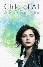 Child Of All (PJO Fanfiction) (Editing) by UnicornPrincess15