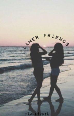 Lamer Friends  by phonetrash