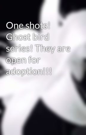 One shots! Ghost bird series! They are open for adoption!!! by Lexabookworm02