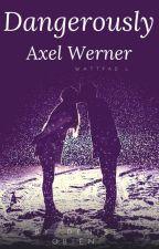 Dangerously-Axel Werner- by Deniseobien