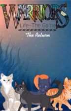 Warriors: Life- The Game! The Return by WhisperingWarriors