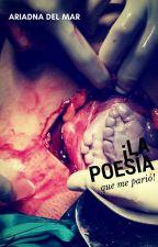 ¡La Poesía Que me Parió! by AriadnaDelMar