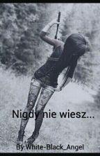 Nigdy nie wiesz... by White-Black_Angel